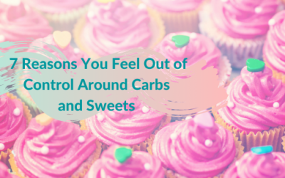 7 Reasons You Feel out of Control Around Carbs and Sweets